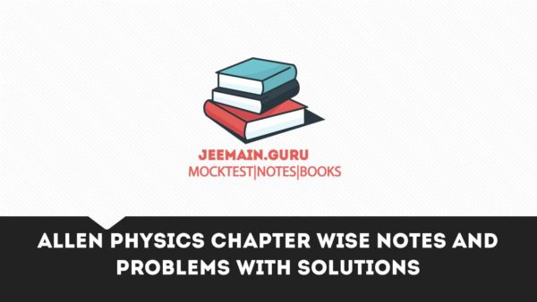 PDF]DOWNLOAD ALLEN PHYSICS CHAPTER WISE NOTES AND PROBLEMS WITH